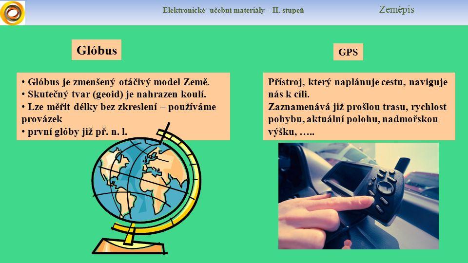 Elektronické učební materiály - II. stupeň Zeměpis Glóbus Glóbus je zmenšený otáčivý model Země.
