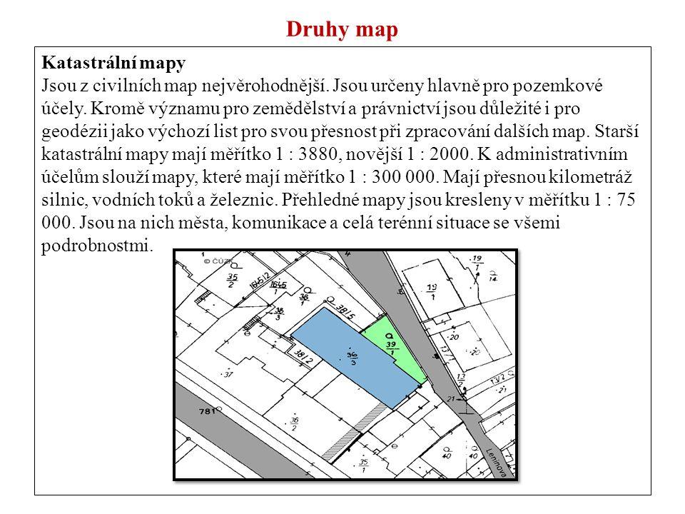 Druhy map Katastrální mapy Jsou z civilních map nejvěrohodnější.
