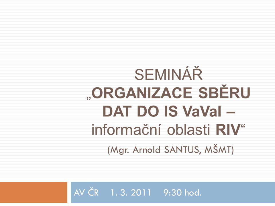 """SEMINÁŘ """"ORGANIZACE SBĚRU DAT DO IS VaVaI – informační oblasti RIV (Mgr."""