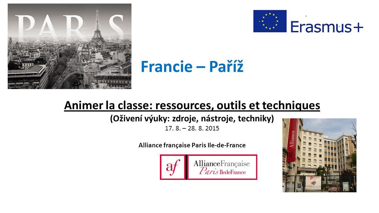Francie – Paříž Animer la classe: ressources, outils et techniques (Oživení výuky: zdroje, nástroje, techniky) 17.