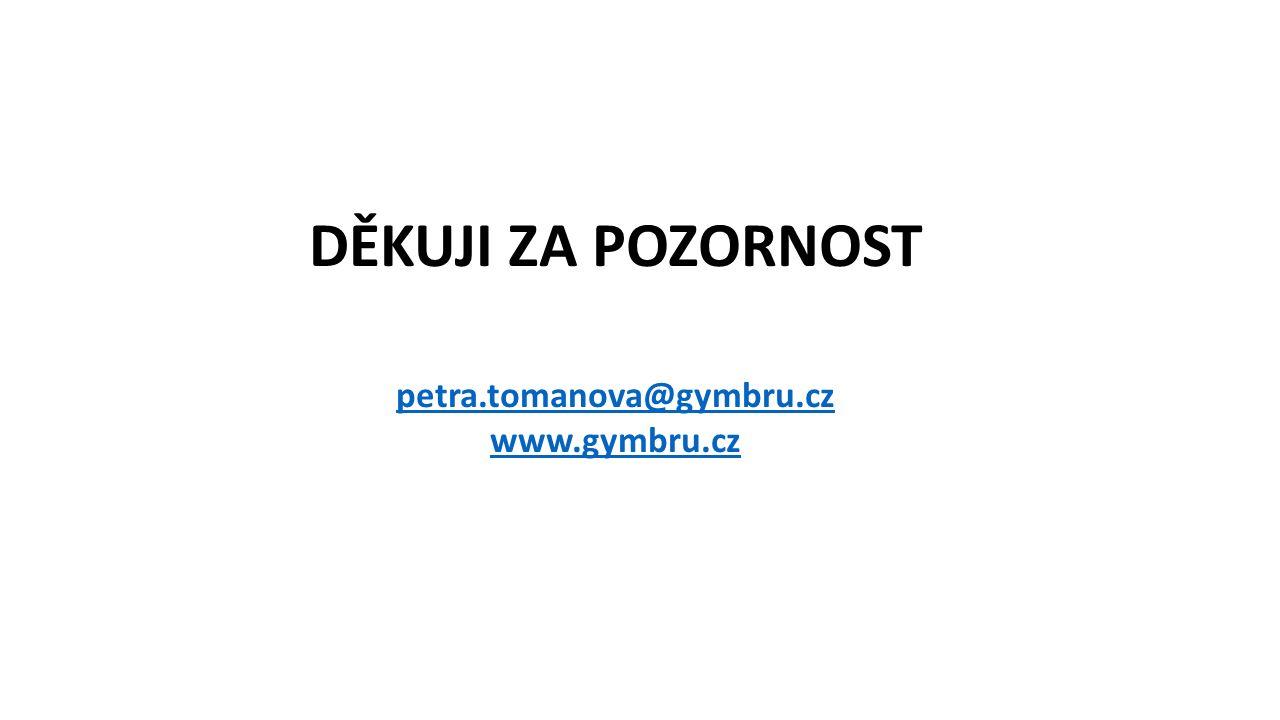 DĚKUJI ZA POZORNOST petra.tomanova@gymbru.cz www.gymbru.cz