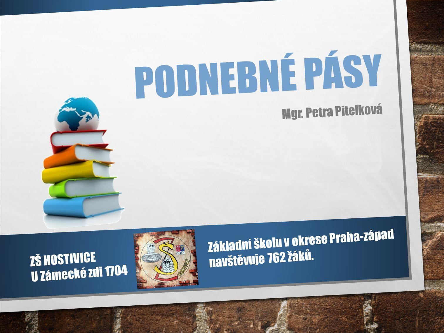 PODNEBNÉ PÁSY Mgr. Petra Pitelková Základní školu v okrese Praha-západ navštěvuje 762 žáků.