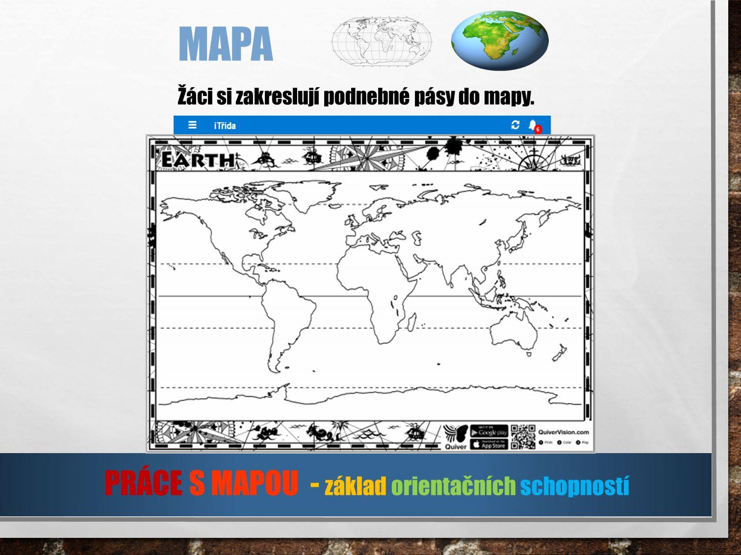Žáci si zakreslují podnebné pásy do mapy. MAPA PRÁCE S MAPOU - základ orientačních schopností
