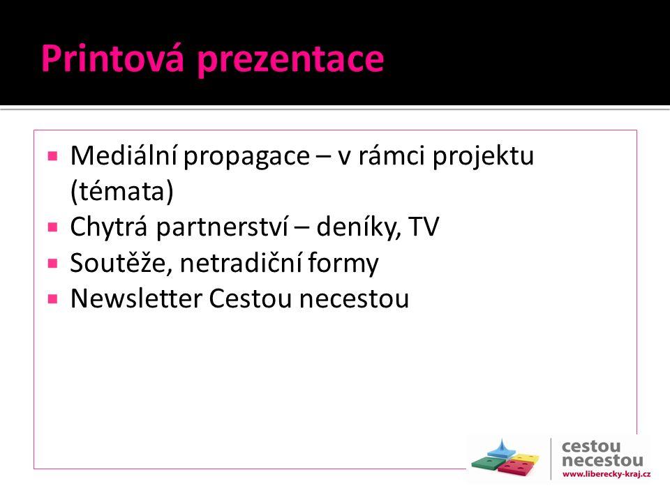  Mediální propagace – v rámci projektu (témata)  Chytrá partnerství – deníky, TV  Soutěže, netradiční formy  Newsletter Cestou necestou