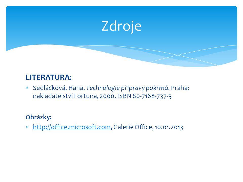 Zdroje LITERATURA:  Sedláčková, Hana. Technologie přípravy pokrmů. Praha: nakladatelství Fortuna, 2000. ISBN 80-7168-737-5 Obrázky:  http://office.m