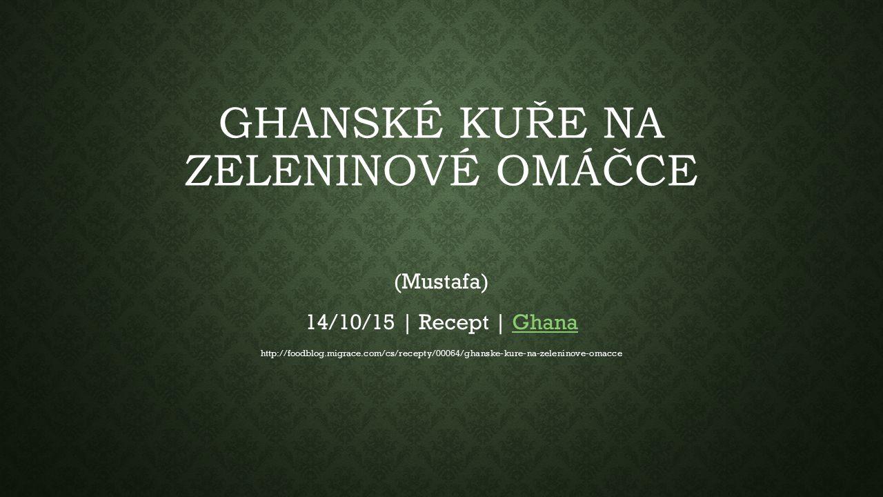 GHANSKÉ KUŘE NA ZELENINOVÉ OMÁČCE (Mustafa) 14/10/15 | Recept | GhanaGhana http://foodblog.migrace.com/cs/recepty/00064/ghanske-kure-na-zeleninove-omacce