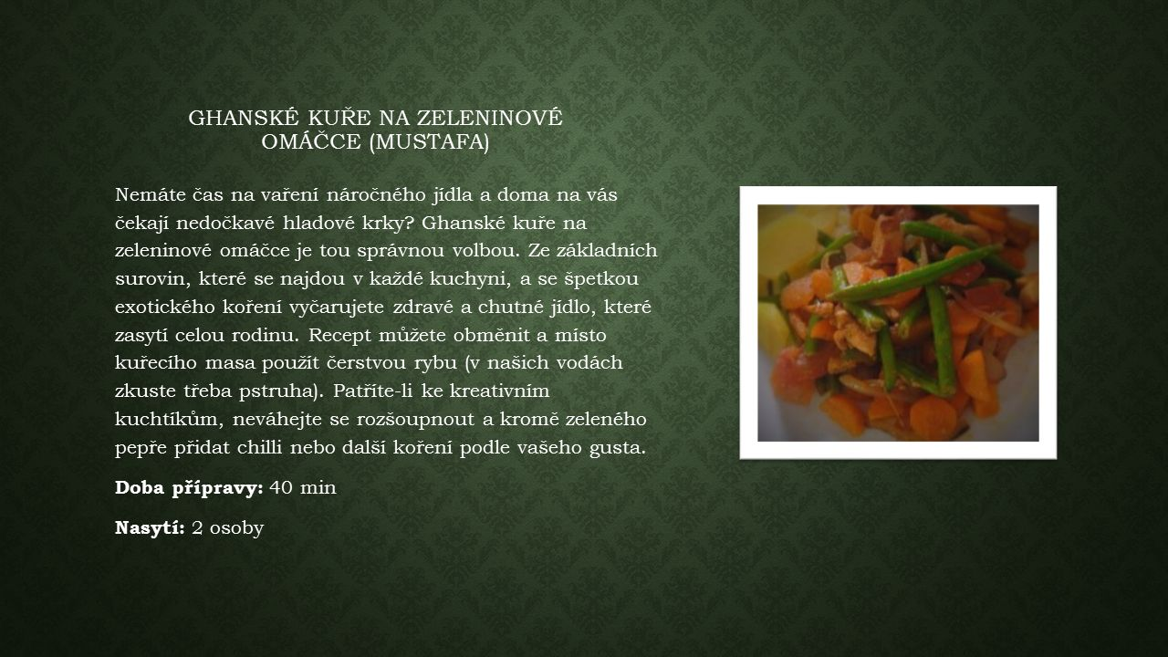 GHANSKÉ KUŘE NA ZELENINOVÉ OMÁČCE (MUSTAFA) Nemáte čas na vaření náročného jídla a doma na vás čekají nedočkavé hladové krky.