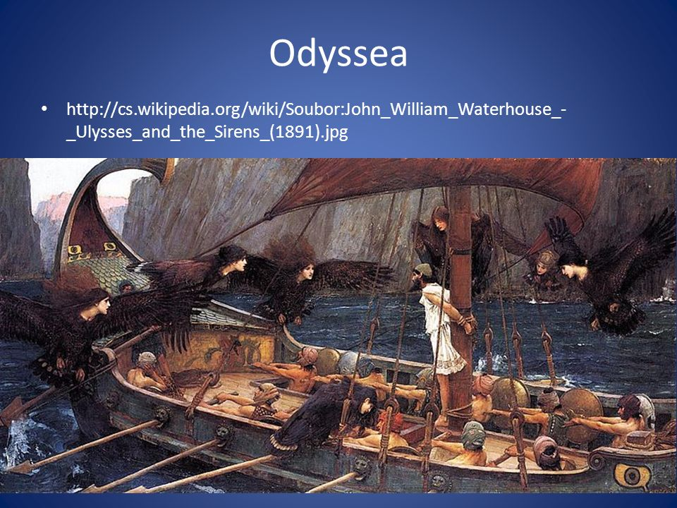 Odyssea http://cs.wikipedia.org/wiki/Soubor:John_William_Waterhouse_- _Ulysses_and_the_Sirens_(1891).jpg
