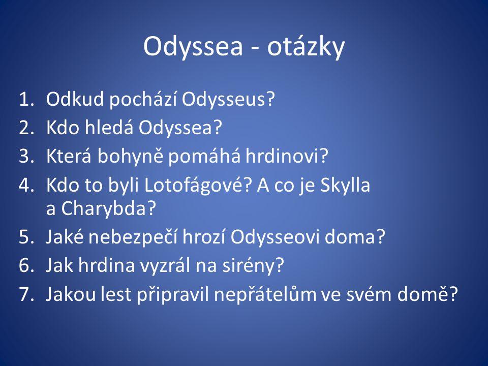 Odyssea - otázky 1.Odkud pochází Odysseus? 2.Kdo hledá Odyssea? 3.Která bohyně pomáhá hrdinovi? 4.Kdo to byli Lotofágové? A co je Skylla a Charybda? 5
