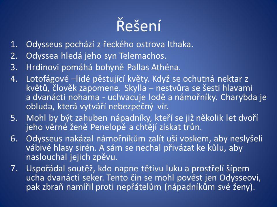 Řešení 1.Odysseus pochází z řeckého ostrova Ithaka.