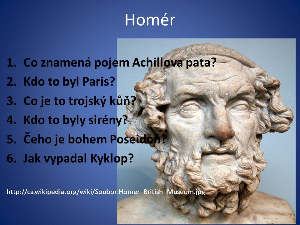 Homér 1.Co znamená pojem Achillova pata. 2.Kdo to byl Paris.