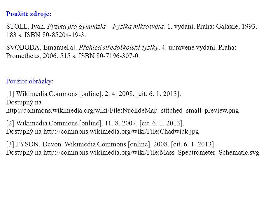 Použité zdroje: ŠTOLL, Ivan. Fyzika pro gymnázia – Fyzika mikrosvěta. 1. vydání. Praha: Galaxie, 1993. 183 s. ISBN 80-85204-19-3. SVOBODA, Emanuel aj.