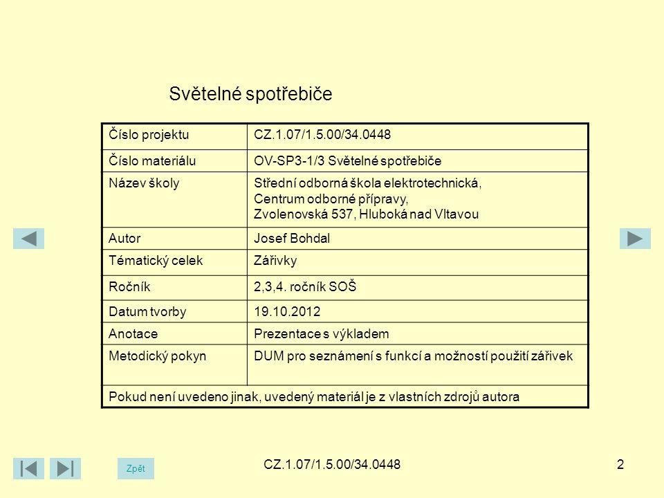 CZ.1.07/1.5.00/34.04482 Světelné spotřebiče Číslo projektuCZ.1.07/1.5.00/34.0448 Číslo materiáluOV-SP3-1/3 Světelné spotřebiče Název školyStřední odbo