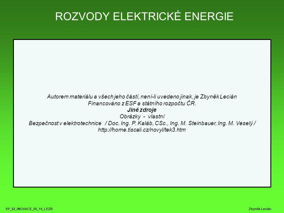 ROZVODY ELEKTRICKÉ ENERGIE VY_52_INOVACE_05_14_LEZB Zbyněk Lecián Autorem materiálu a všech jeho částí, není-li uvedeno jinak, je Zbyněk Lecián Financ