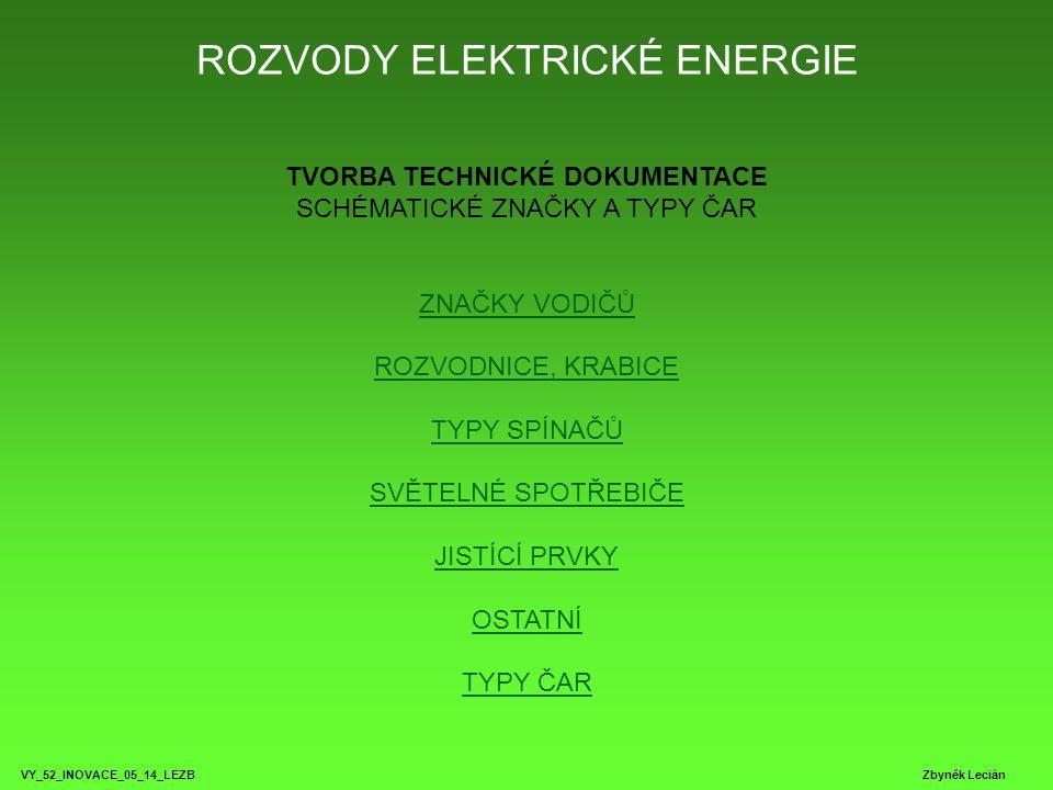 VY_52_INOVACE_05_14_LEZB Zbyněk Lecián TVORBA TECHNICKÉ DOKUMENTACE Schématické značky a typy čar v instalačních schématech VODIČE ROZVODY ELEKTRICKÉ ENERGIE Jednopólová schématická značkaBěžná schematická značkaNázev značky Jednožilový vodič Dvoužilový vodič Třížilový vodič Čtyřžilový vodič n - žilový vodič