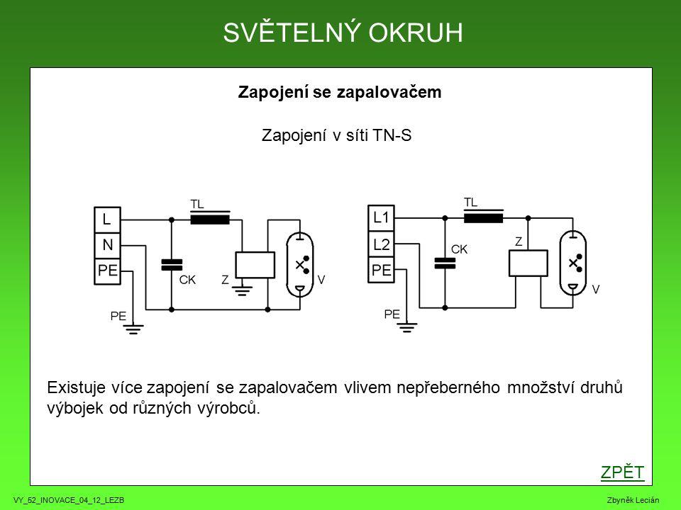 VY_52_INOVACE_04_12_LEZB Zbyněk Lecián Zapojení se zapalovačem ZPĚT SVĚTELNÝ OKRUH Zapojení v síti TN-S Existuje více zapojení se zapalovačem vlivem nepřeberného množství druhů výbojek od různých výrobců.