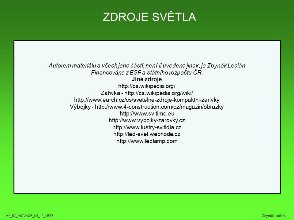 ZDROJE SVĚTLA VY_52_INOVACE_04_12_LEZB Zbyněk Lecián Autorem materiálu a všech jeho částí, není-li uvedeno jinak, je Zbyněk Lecián Financováno z ESF a státního rozpočtu ČR.