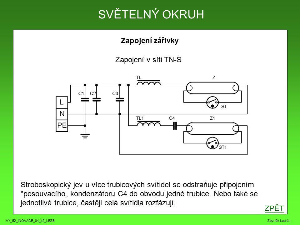 """VY_52_INOVACE_04_12_LEZB Zbyněk Lecián Zapojení zářivky ZPĚT SVĚTELNÝ OKRUH Zapojení v síti TN-S Stroboskopický jev u více trubicových svítidel se odstraňuje připojením posouvacího"""" kondenzátoru C4 do obvodu jedné trubice."""