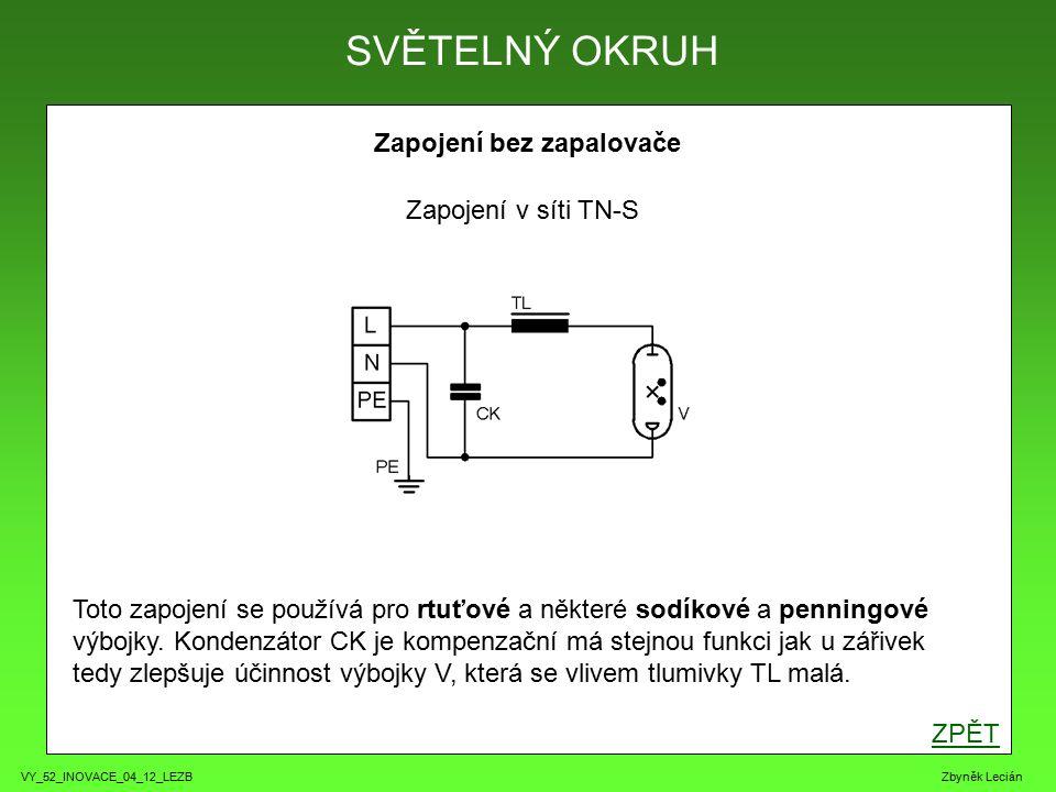 VY_52_INOVACE_04_12_LEZB Zbyněk Lecián Zapojení bez zapalovače ZPĚT SVĚTELNÝ OKRUH Zapojení v síti TN-S Toto zapojení se používá pro rtuťové a některé sodíkové a penningové výbojky.