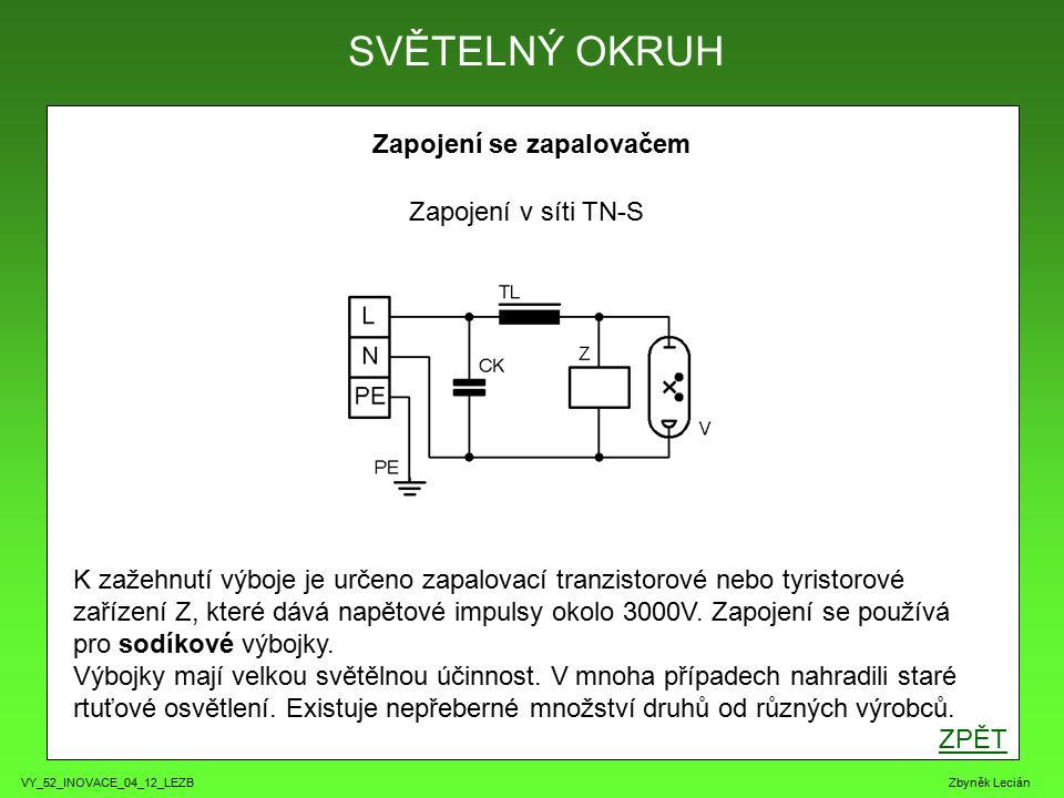 VY_52_INOVACE_04_12_LEZB Zbyněk Lecián Zapojení se zapalovačem ZPĚT SVĚTELNÝ OKRUH Zapojení v síti TN-S K zažehnutí výboje je určeno zapalovací tranzistorové nebo tyristorové zařízení Z, které dává napětové impulsy okolo 3000V.