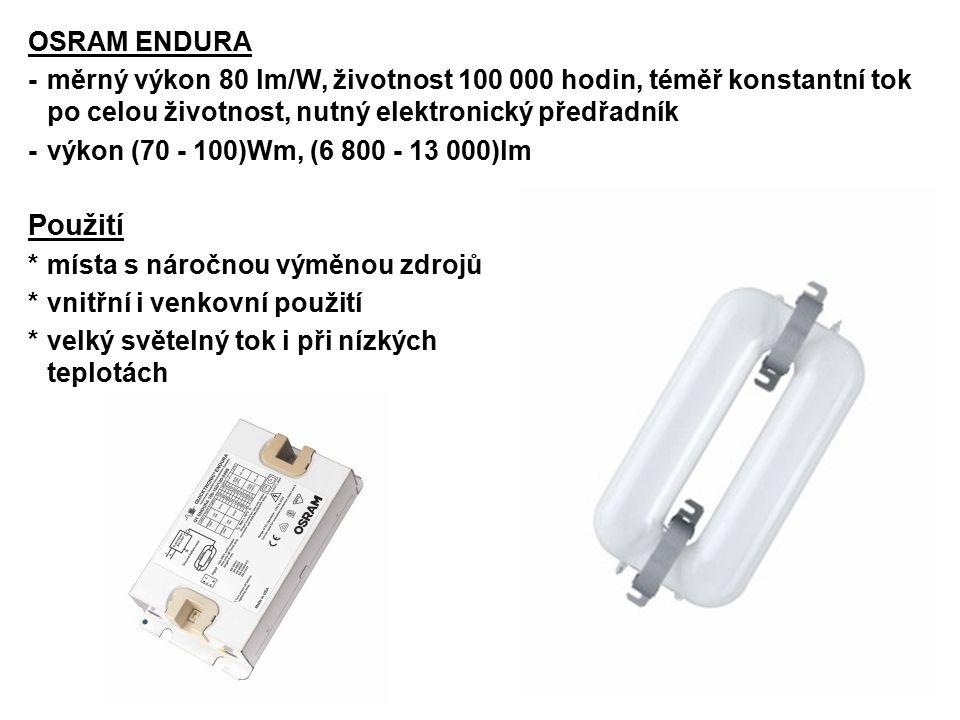 OSRAM ENDURA -měrný výkon 80 lm/W, životnost 100 000 hodin, téměř konstantní tok po celou životnost, nutný elektronický předřadník -výkon (70 - 100)Wm
