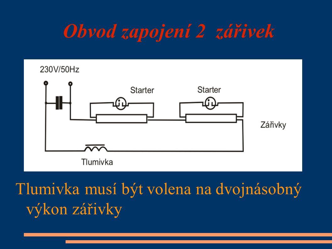 Obvod zapojení 2 zářivek Tlumivka musí být volena na dvojnásobný výkon zářivky