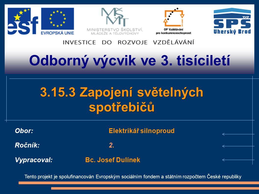Odborný výcvik ve 3. tisíciletí Tento projekt je spolufinancován Evropským sociálním fondem a státním rozpočtem České republiky 3.15.3 Zapojení světel