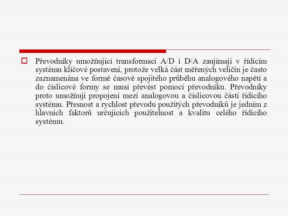  Převodníky umožňující transformaci A/D i D/A zaujímají v řídícím systému klíčové postavení, protože velká část měřených veličin je často zaznamenána