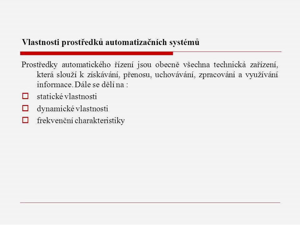 Vlastnosti prostředků automatizačních systémů Prostředky automatického řízení jsou obecně všechna technická zařízení, která slouží k získávání, přenosu, uchovávání, zpracování a využívání informace.