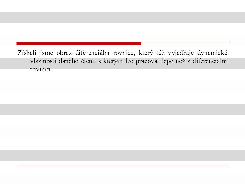 Získali jsme obraz diferenciální rovnice, který též vyjadřuje dynamické vlastnosti daného členu s kterým lze pracovat lépe než s diferenciální rovnicí.