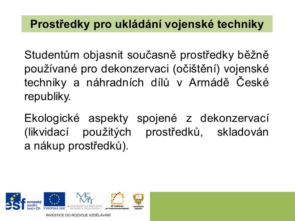 Studentům objasnit současně prostředky běžně používané pro dekonzervaci (očištění) vojenské techniky a náhradních dílů v Armádě České republiky.