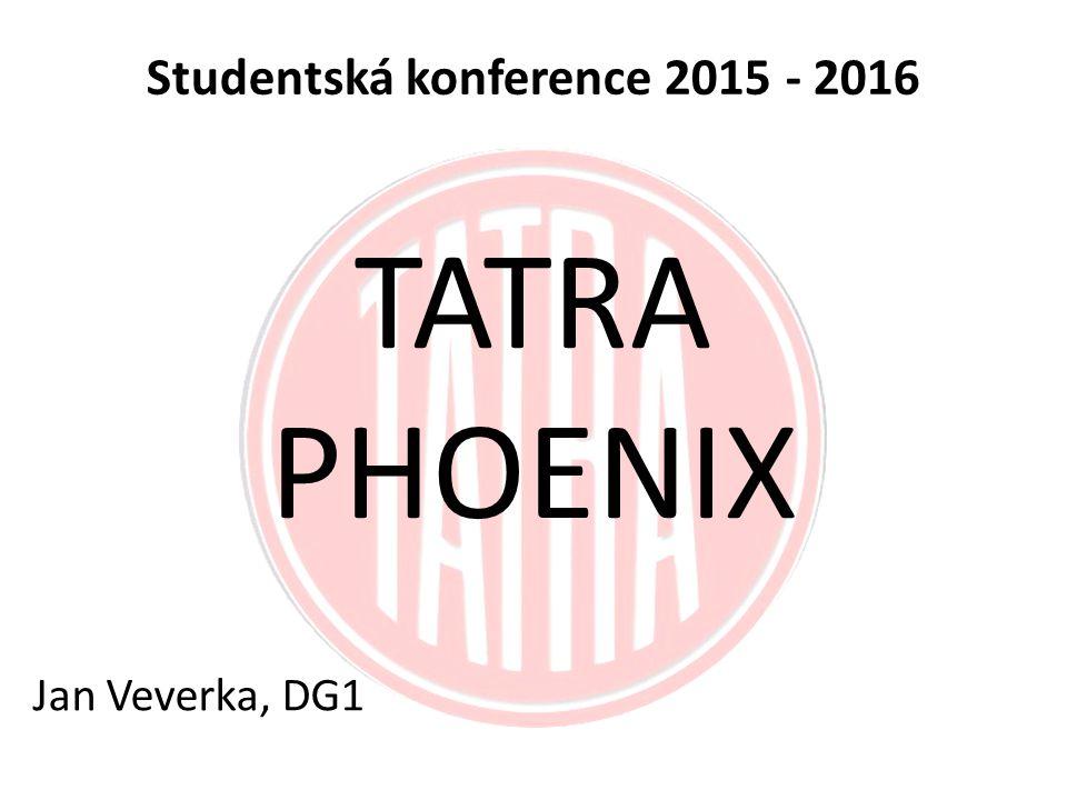 TATRA PHOENIX Jan Veverka, DG1 Studentská konference 2015 - 2016