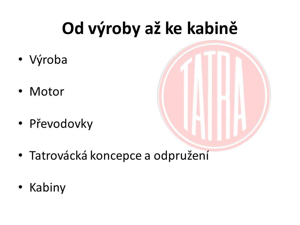 Od výroby až ke kabině Výroba Motor Převodovky Tatrovácká koncepce a odpružení Kabiny