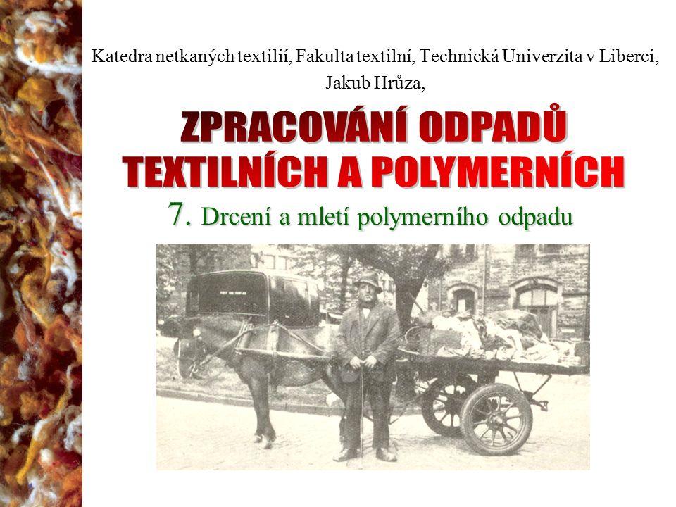 7. Drcení a mletí polymerního odpadu Katedra netkaných textilií, Fakulta textilní, Technická Univerzita v Liberci, Jakub Hrůza,