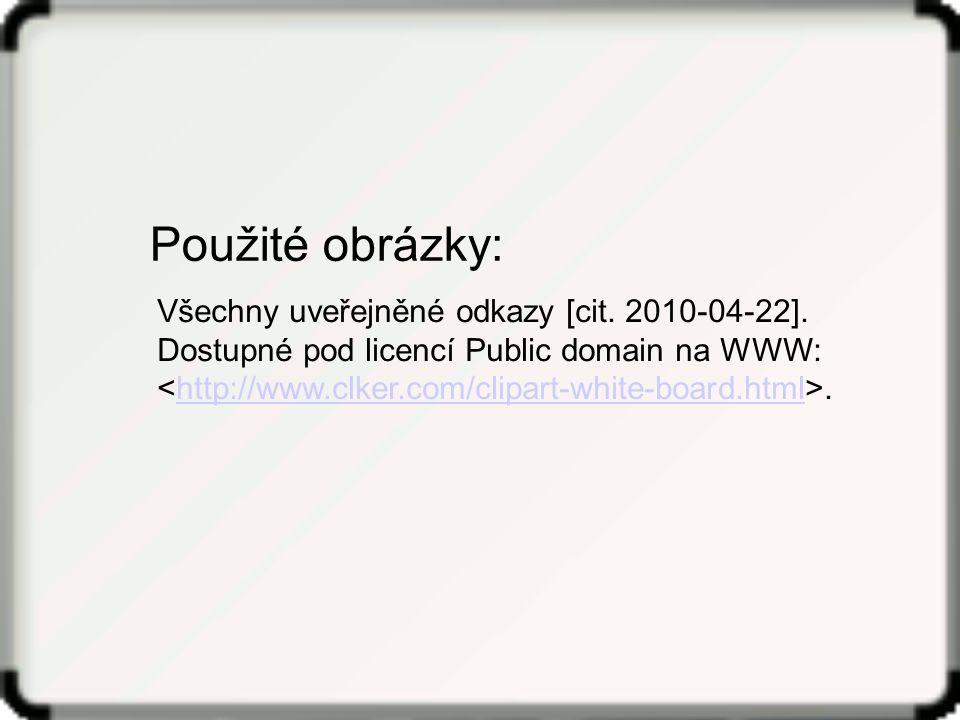 Všechny uveřejněné odkazy [cit. 2010-04-22]. Dostupné pod licencí Public domain na WWW:.http://www.clker.com/clipart-white-board.html Použité obrázky: