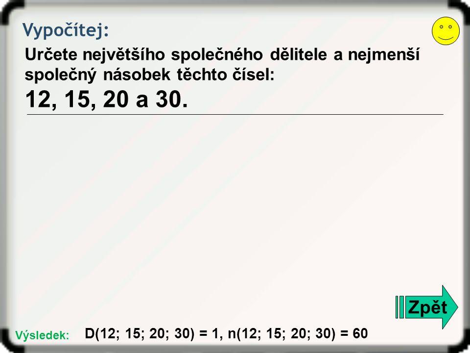 Vypočítej: Rozložte na součin prvočísel: 2 604 Zpět 2604 = 2. 2. 3. 7. 31 Výsledek: