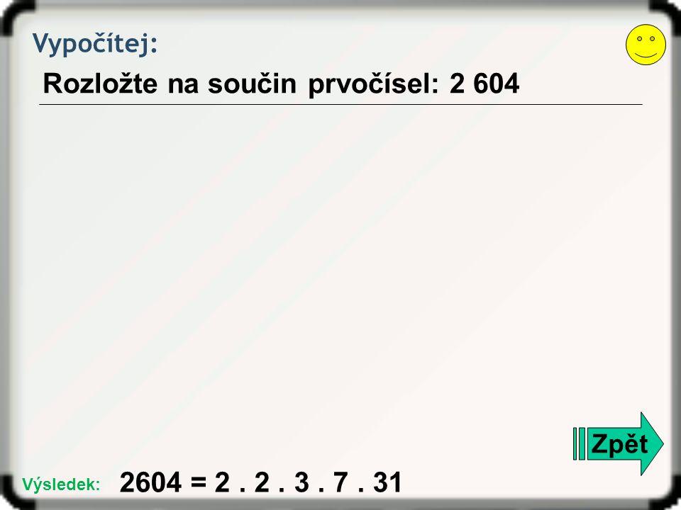 Vypočítej: Určete, zda jsou daná přirozená čísla soudělná či nesoudělná: 165 a 728 Zpět nesoudělná Výsledek: