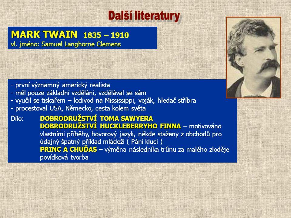 MARK TWAIN MARK TWAIN 1835 – 1910 vl. jméno: Samuel Langhorne Clemens - první významný americký realista - měl pouze základní vzdělání, vzdělával se s