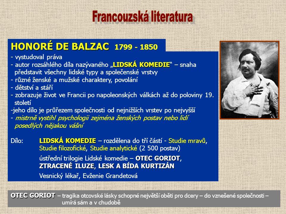 """HONORÉ DE BALZAC HONORÉ DE BALZAC 1799 - 1850 - vystudoval práva LIDSKÁ KOMEDIE - autor rozsáhlého díla nazývaného """"LIDSKÁ KOMEDIE"""" – snaha představit"""