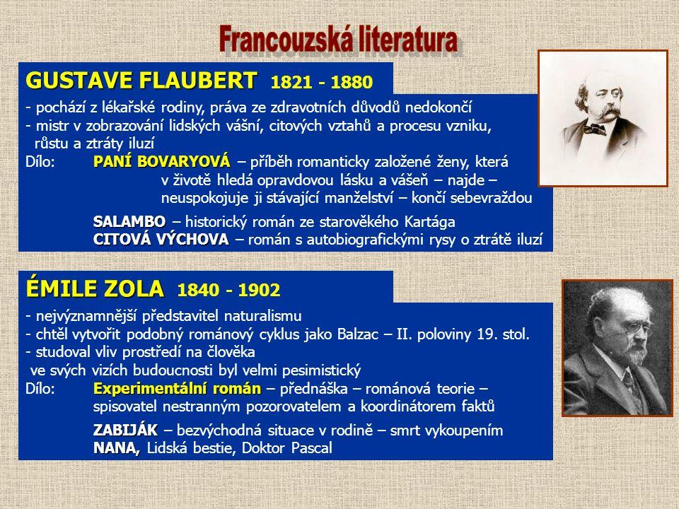 GUSTAVE FLAUBERT GUSTAVE FLAUBERT 1821 - 1880 - pochází z lékařské rodiny, práva ze zdravotních důvodů nedokončí - mistr v zobrazování lidských vášní,