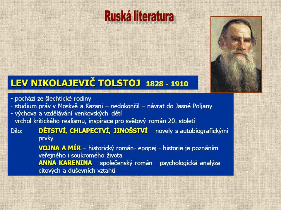 LEV NIKOLAJEVIČ TOLSTOJ LEV NIKOLAJEVIČ TOLSTOJ 1828 - 1910 - pochází ze šlechtické rodiny - studium práv v Moskvě a Kazani – nedokončil – návrat do J