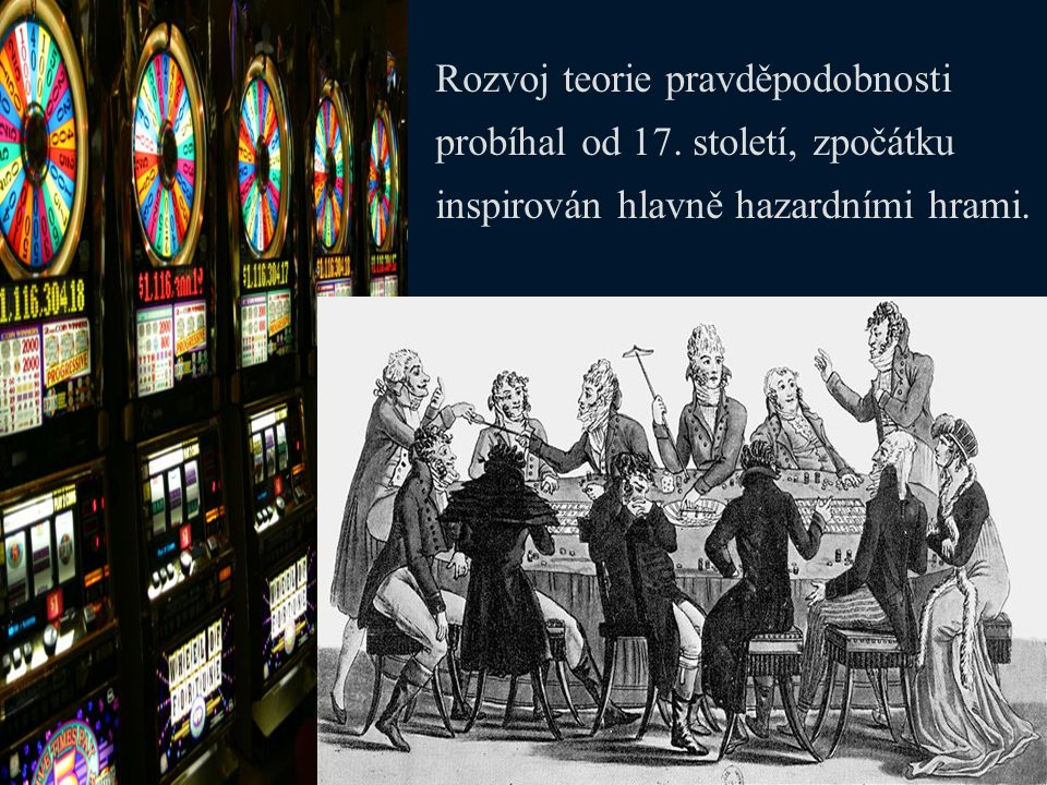Rozvoj teorie pravděpodobnosti probíhal od 17. století, zpočátku inspirován hlavně hazardními hrami.