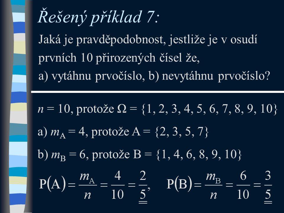 Řešený příklad 7: Jaká je pravděpodobnost, jestliže je v osudí prvních 10 přirozených čísel že, a) vytáhnu prvočíslo, b) nevytáhnu prvočíslo? n = 10,