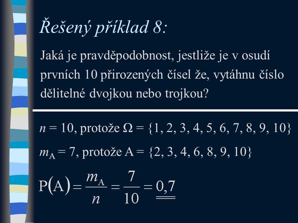 Řešený příklad 8: Jaká je pravděpodobnost, jestliže je v osudí prvních 10 přirozených čísel že, vytáhnu číslo dělitelné dvojkou nebo trojkou? n = 10,
