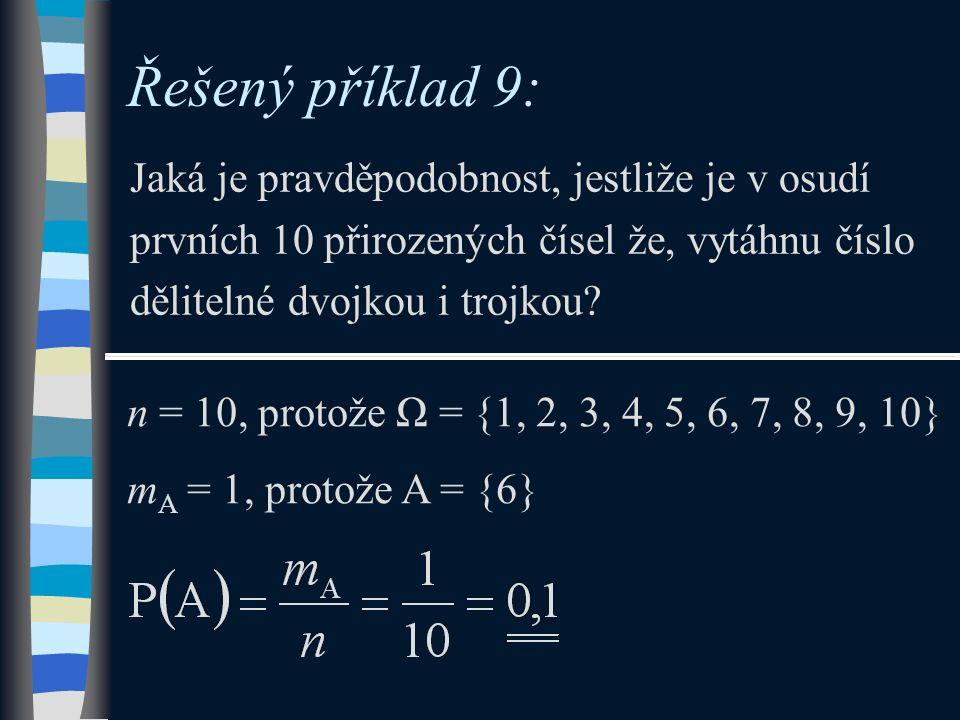 Řešený příklad 9: Jaká je pravděpodobnost, jestliže je v osudí prvních 10 přirozených čísel že, vytáhnu číslo dělitelné dvojkou i trojkou? n = 10, pro