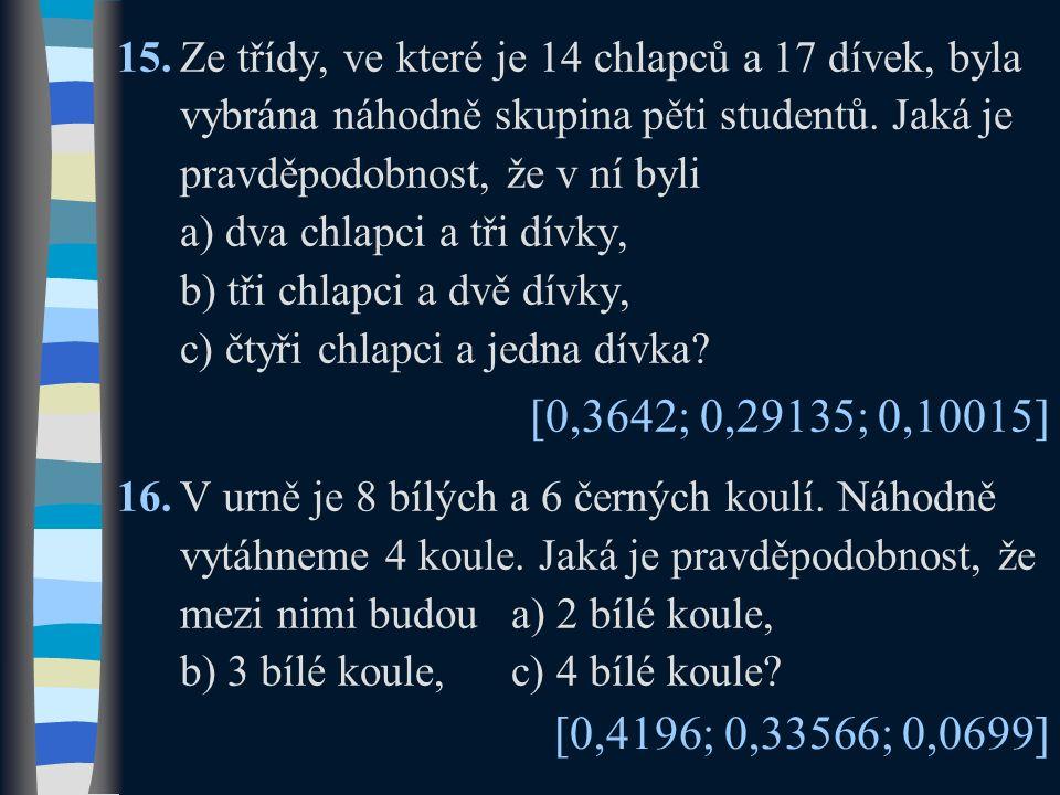 15.Ze třídy, ve které je 14 chlapců a 17 dívek, byla vybrána náhodně skupina pěti studentů. Jaká je pravděpodobnost, že v ní byli a) dva chlapci a tři