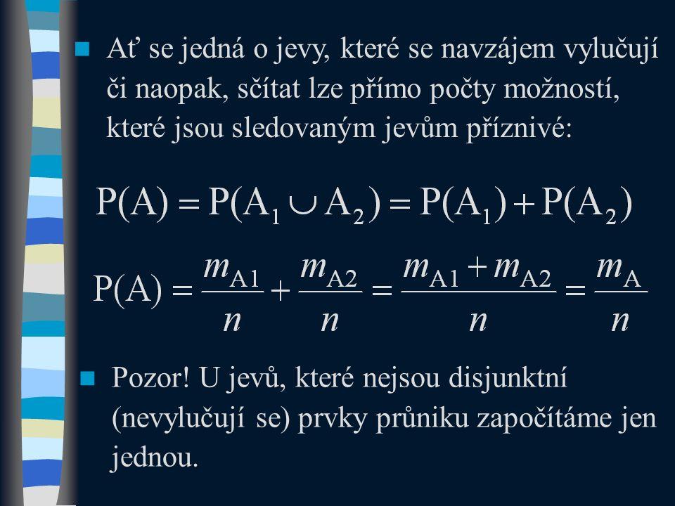 Pozor! U jevů, které nejsou disjunktní (nevylučují se) prvky průniku započítáme jen jednou. Ať se jedná o jevy, které se navzájem vylučují či naopak,