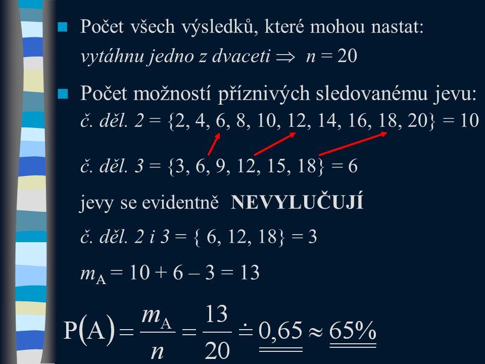 Počet všech výsledků, které mohou nastat: vytáhnu jedno z dvaceti  n = 20 Počet možností příznivých sledovanému jevu: č. děl. 2 = {2, 4, 6, 8, 10, 12
