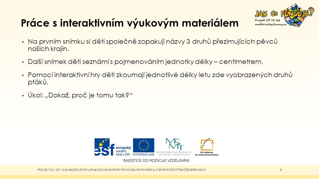Studijní materiály Povinné materiály, pomůcky a technické vybavení zdroj: www.dumy.czwww.dumy.cz Dotyková obrazovka připojená k PC, PowerPoint 2013 Nepovinné materiály Didaktický kufřík - KUMUČ PROJEKT CZ.1.07/1.3.00/48.0075 JE SPOLUFINANCOVÁN EVROPSKÝM SOCIÁLNÍM FONDEM A STÁTNÍM ROZPOČTEM ČESKÉ REPUBLIKY.7