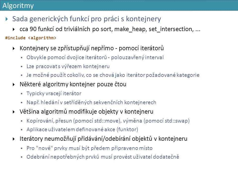 Algoritmy  Sada generických funkcí pro práci s kontejnery  cca 90 funkcí od triviálních po sort, make_heap, set_intersection,...
